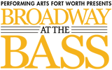 Preforming Arts Fort Worth Presents Broadway at the Bass